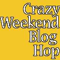 Crazy Weekend Blog Hop #17